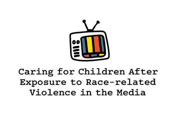 Caring for Children After Exposure to Race-Related Violence in Media