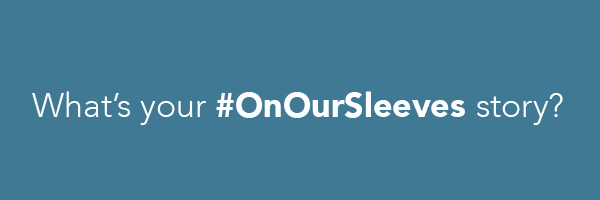 Share Your #OnOurSleeves Story